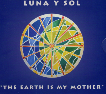 THE EARTH IS  MY MOTHER - LUNA Y SOL